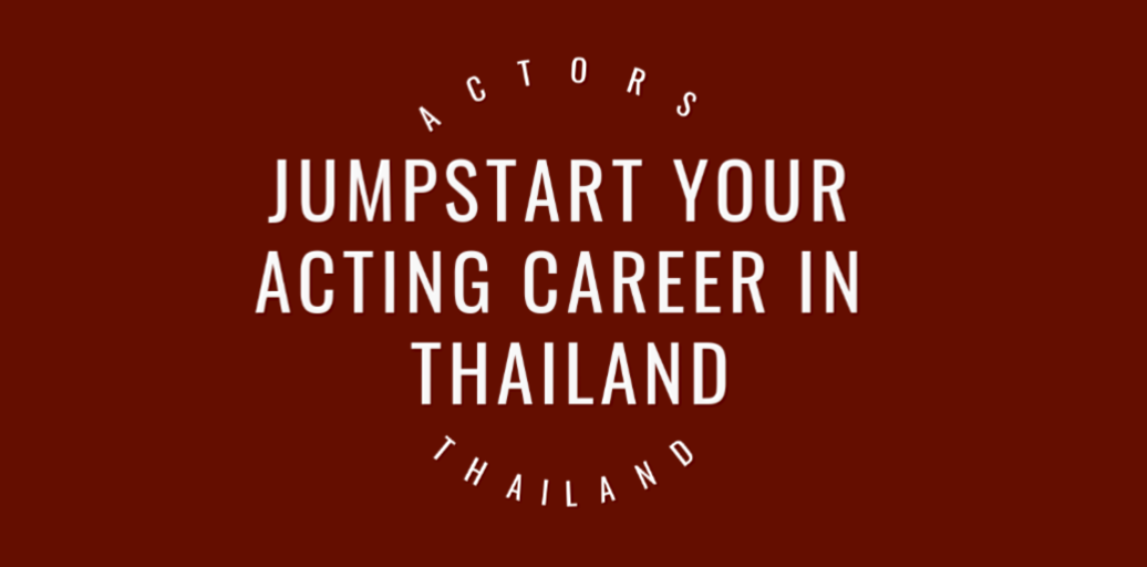 Jumpstart your acting career in Thailand